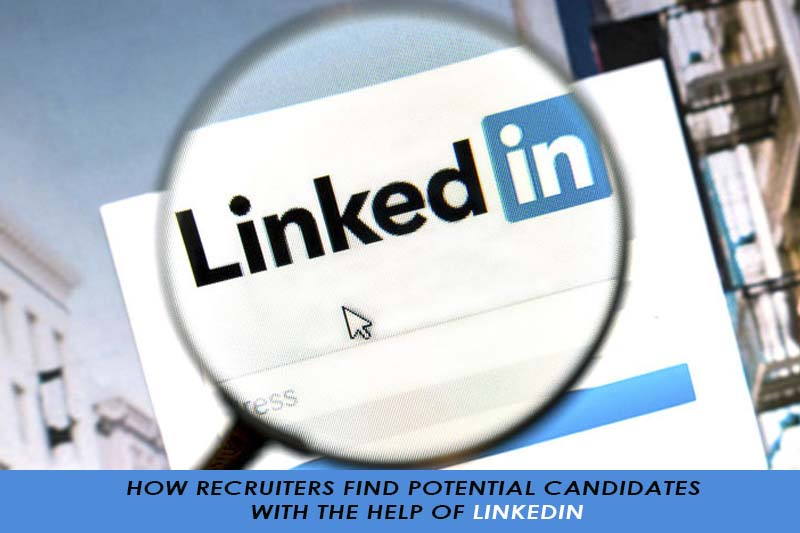 how recruiters find best candidates wih the help of Linkedin
